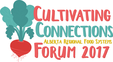 Cultivating Connections Alberta Regional Food Systems Forum 2017